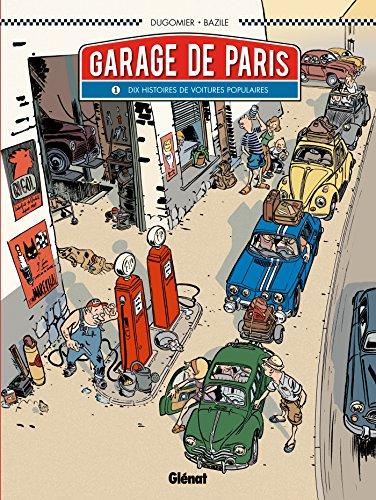Le Garage de Paris - Tome 01: Dix histoires de voitures populaires