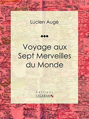 Voyage aux Sept Merveilles du Monde par Lucien Augé