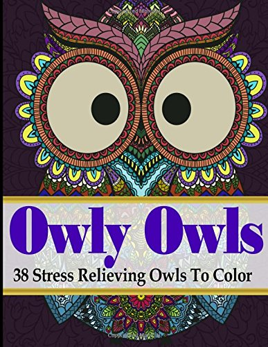 Owly Owls: 38 Stress Relieving Owls To Color (Coloring books for grown ups)