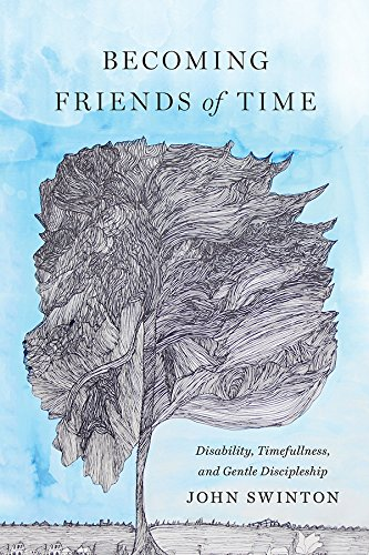 Becoming Friends of Time: Disability, Timefullness, and Gentle Discipleship (Studies in Religion, Theology, and Disability) (English Edition)