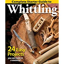 Complete Starter Guide to Whittling: 24 Easy Projects You Can Make in a Weekend