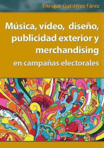 Música, vídeo, diseño, publicidad exterior y merchandising en campañas electorales (Spanish Edition) (Musica Y Video)