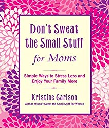 [(Don't Sweat The Small Stuff For Moms : Simple Ways to Stress Less and Enjoy Your Family More)] [By (author) Kristine Carlson] published on (October, 2012)