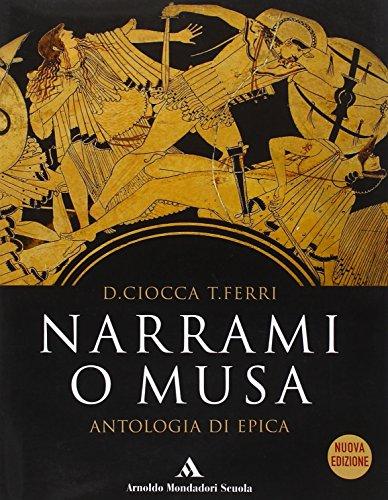 Narrami, o Musa. Antologia di epica classica. Per le Scuole superiori