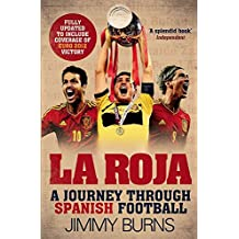 La Roja: A Journey Through Spanish Football by Jimmy Burns (27-Sep-2012) Paperback