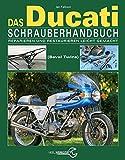 Das Ducati Schrauberhandbuch: Reparieren und Restaurieren leicht gemacht- Die Königswellen V-Twins 1971-1986