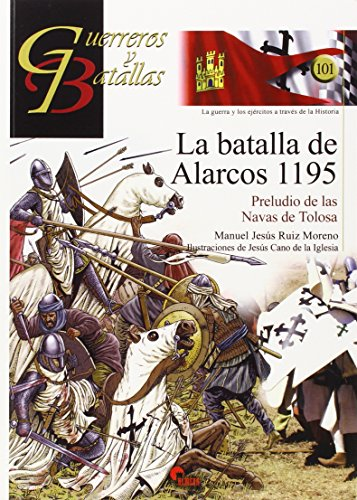 La batalla de Alarcos 1195: Preludio de las Navas de Tolosa (Guerreros y Batallas) por Jesús Ruiz Moreno