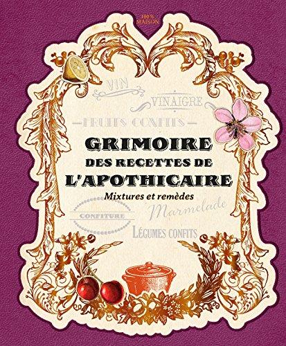 Grimoire des recettes de l'apothicaire : Mixtures et recettes par Laurent Terrasson