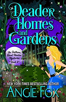 Deader Homes and Gardens (Southern Ghost Hunter Mysteries Book 4) by [Fox, Angie]