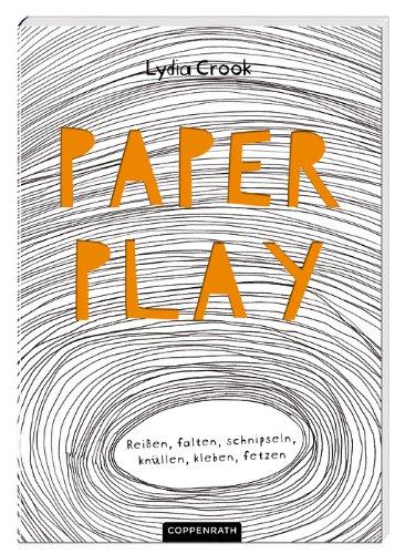 Preisvergleich Produktbild Paper Play: Reißen, falten, schnipseln, knüllen, kleben, fetzen