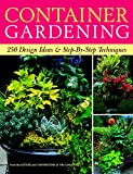 Container Gardening: 100 Design Ideas and Step-by-step Techniques