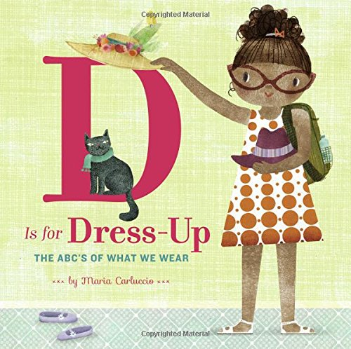 D Is for Dress Up: The ABC's of What We (Dress Fancy Thema Best)