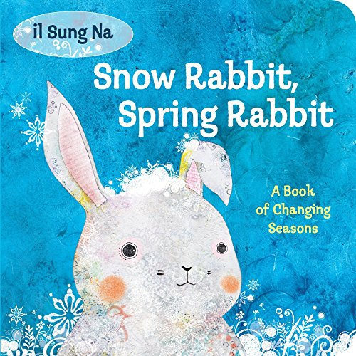 Snow Rabbit, Spring Rabbit: A Book of Changing Seasons por Il Sung Na