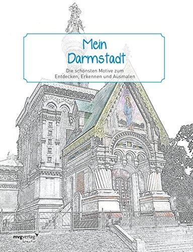 Mein Darmstadt: Die schönsten Motive zum Entdecken, Erkennen und Ausmalen
