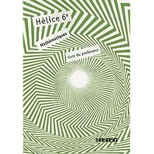 Hélice Mathématiques 6e : Livre du professeur