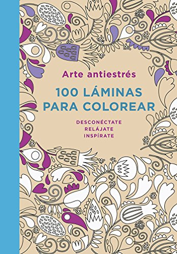 Arte antiestres / Art Anti-Stress: 100 Láminas Para Colorear / 100 Coloring Sheets