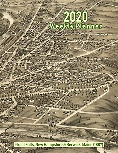 2020 Weekly Planner: Great Falls, New Hampshire & Berwick, Maine (1887): Vintage Panoramic Map Cover - 1887 Antique Map