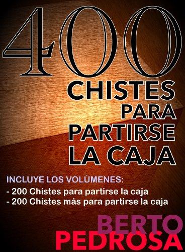400 Chistes para partirse la caja por Berto Pedrosa