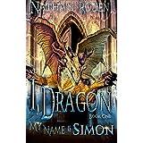 My Name is Simon: I, Dragon Book 1 (English Edition)