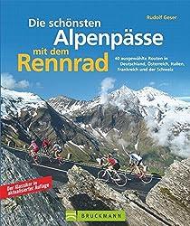 Die schönsten Alpenpässe mit dem Rennrad: 40 ausgewählte Routen in Deutschland, Österreich, Italien, Frankreich und der Schweiz