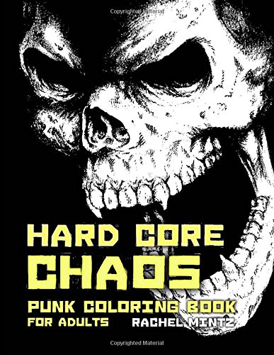 Preisvergleich Produktbild Hard Core Chaos - Punk Coloring Book For Adults: Hooligans Violent Designs - Skulls,  Gothic,  Pit Bulls – Black Background Pages - For Grown Ups & Teenagers