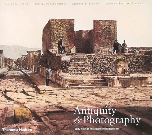 Antiquity & Photography : Early Views of Ancient Mediterranean Sites