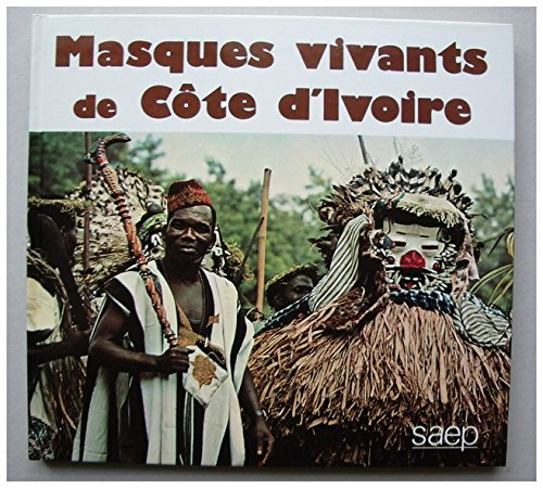 Masques vivants de Cote d'Ivoire par From S.A.E.P