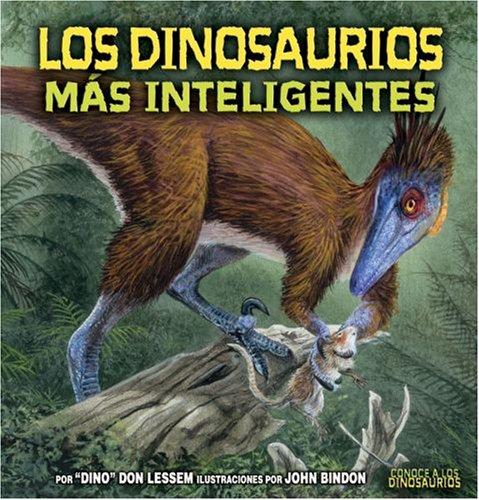 Los Dinosaurios Mas Inteligentes/The Smartest Dinosaurs (Conoce a Los Dinosaurios/meet the Dinosaurs) por Don Lessem