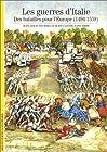 Les Guerres d'Italie - Des batailles pour l'Europe (1494-1559)