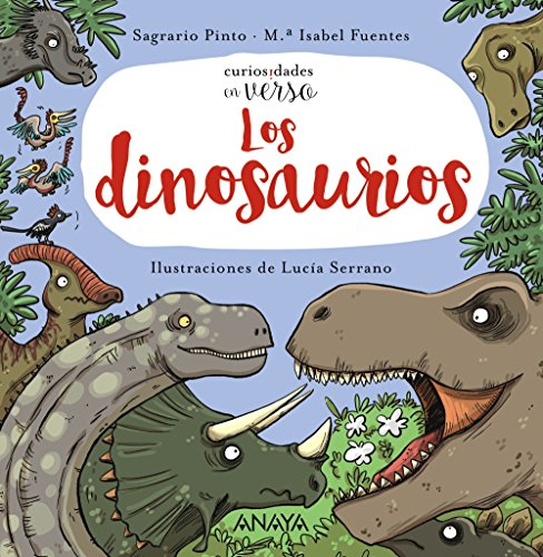 Los dinosaurios (Primeros Lectores (1-5 Años) - Curiosidades En Verso) por Sagrario Pinto