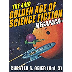 The 44th Golden Age of Science Fiction MEGAPACK®: Chester S. Geier (Vol. 3)