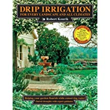 Drip Irrigation for Every Landscape and All Climates, 2nd edition 2nd (second) Edition by Kourik, Robert (2009)
