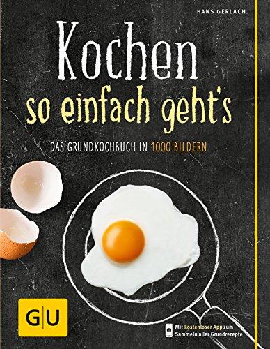 Kochen - so einfach geht\'s: Das Grundkochbuch in 1000 Bildern (GU Grundkochbücher)
