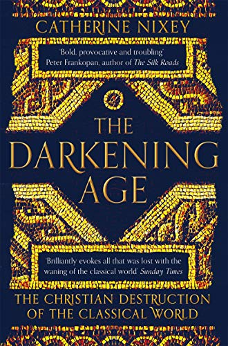 The Darkening Age : The Christian Destruction of the Classical World par Catherine Nixey