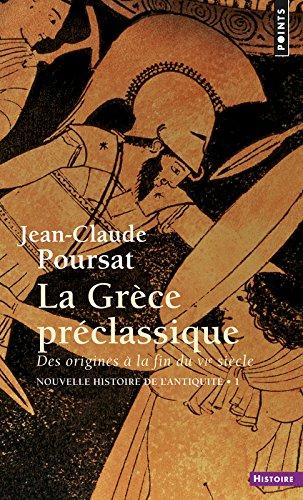 La Grèce préclassique. Des origines à la fin du VIe siècle par Jean-claude Poursat