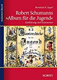 """Robert Schumanns """"Album für die Jugend"""": Einführung und Kommentar (Studienbuch Musik)"""