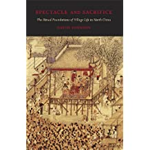 Spectacle and Sacrifice: The Ritual Foundations of Village Life in North China (Harvard East Asian Monographs)