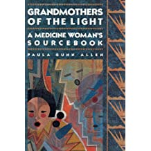 Grandmothers of The Light: A Medicine Woman's Sourcebook