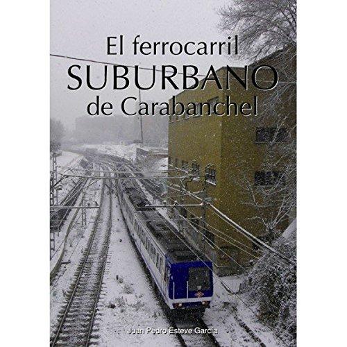El ferrocarril suburbano de Carabanchel por Juan Pedro Esteve García