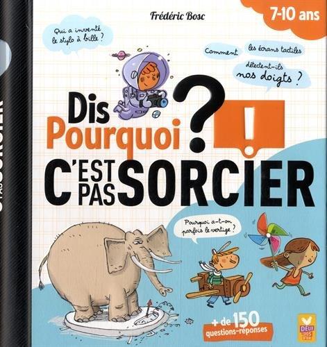 Dis Pourquoi ? - Spécial C'est pas Sorcier ! par Fréderic Bosc