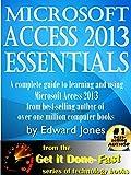 Microsoft Access 2013 Essentials: Get It Done FAST!