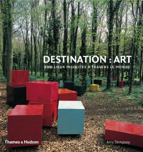 Destination : Art - 200 lieux insolites à travers par Amy Dempsey