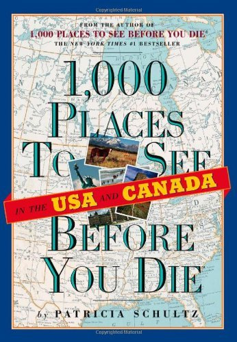 1,000 Places to See in the U.S.A. & Canada Before You Die by Patricia Schultz (2007-05-14)