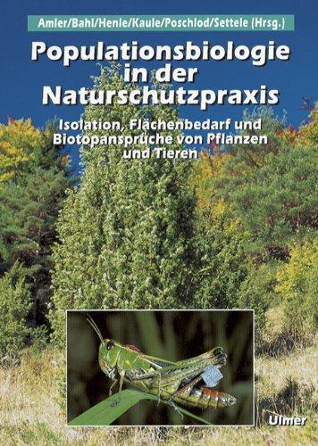 Populationsbiologie in der Naturschutzpraxis: Isolation, Flächenbedarf und Biotopansprüche von Pflanzen und Tieren