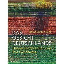 Das Gesicht Deutschlands: Unsere Landschaften und ihre Geschichte