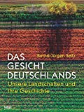 Das Gesicht Deutschlands: Unsere Landschaften und ihre Geschichte - Bernd-Jürgen Seitz
