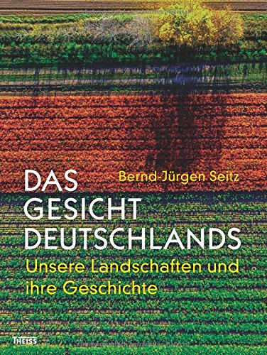Download Das Gesicht Deutschlands: Unsere Landschaften und ihre Geschichte
