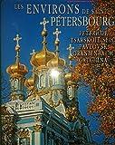 Les environs de Saint-Pétersbourg, Peterhof, Tsarskoïé, Pavlovsk, Oranienbaum, Gatchina, Russie, Tsars,