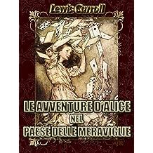 Le avventure d'Alice nel paese delle meraviglie (Illustrated) (Italian Edition)