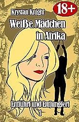 Weiße Mädchen in Afrika - Entführt und Entjungfert 1: Sklavin des schwarzen Mannes (Weiße Mädchen und die Stammeskrieger)